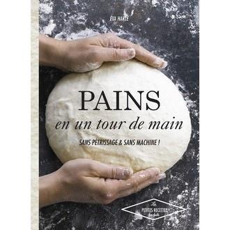 Hachette - livre de cuisine pains en un tour de main sans pétrissage & sans machine