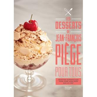 HACHETTE - Livre Jean-François Piège pour tous : les desserts
