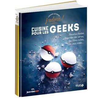 SOLAR - Livre de cuisine Cuisine pour les geeks, recettes faciles, inspirées des séries, des fils cultes, des jeux vidéos