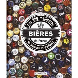 Hachette - les 300 meilleures bieres de france, de belgique et d'ailleurs