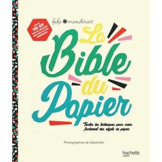 HACHETTE - La Bible du papier,Toutes les techniques pour créer facilement des objets en papier