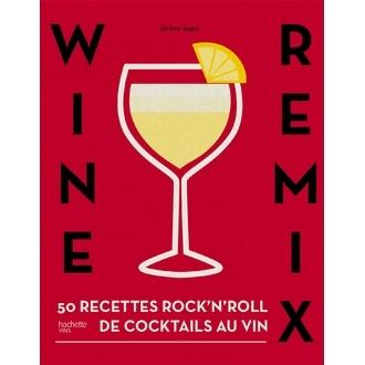 HACHETTE - Livre de cocktails Wine Remix 50 recettes inédites à base de vin