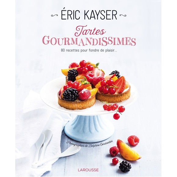 Livre tartes gourmandissimes Deric Kayser