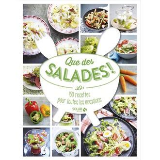 Que des salades! 150 recettes pour toutes les occasions
