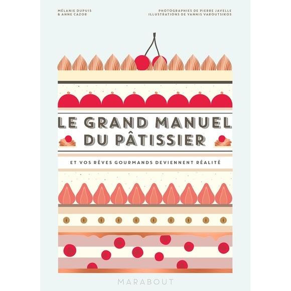 Le grand manuel du pâtissier et vos rêves gourmands