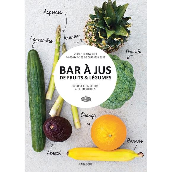 Bar à jus de fruits & légumes, 60 recettes