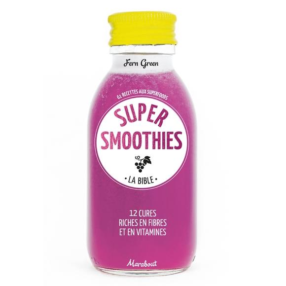 Super smoothies la bible, 61 recettes aux superfoods