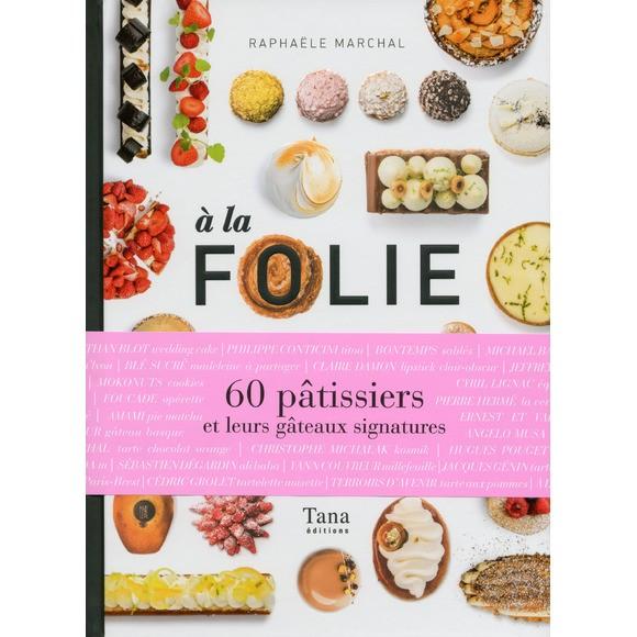 Livre A la folie, 60 pâtissiers et leurs gâteaux signatures